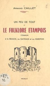 Armand Caillet - Un peu de tout et le folklore étampois commun à la Beauce, au Gâtinais et au Hurepoix.