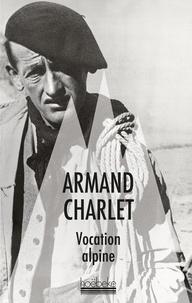 Armand Charlet - Vocation alpine.