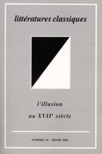 Patrick Dandrey et  Collectif - Littératures classiques N° 44, Hiver 2002 : L'illusion au XVIIe siècle.
