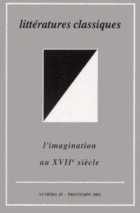 Pierre Ronzeaud et  Collectif - Littératures classiques N° 45, Printemps 200 : L'imagination au XVIIème siècle.