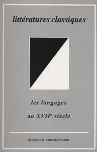 Delphine Denis et Anne-Elisabeth Spica - Littératures classiques N° 50, Printemps 200 : Les langages au XVIIe siècle.