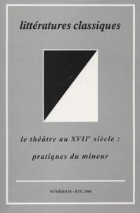 Hélène Baby et Christian Delmas - Littératures classiques N° 51, été 2004 : Le théâtre au XVIIe siècle : pratiques du mineur.