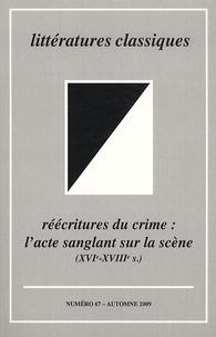 François Lecercle et Laurence Marie - Littératures classiques N° 67, Automne 2009 : Réécritures du crime : l'acte sanglant sur la scène (XVIe-XVIIIe siècle).