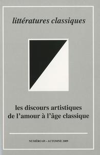 Christian Delmas - Littératures classiques N° 69, Automne 2009 : Les discours artistiques de l'amour à l'âge classique.