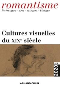 Armand Colin - Romantisme N° 187/2020 : Cultures visuelles du XIXe siècle.