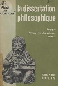 Armand Cuvillier - La dissertation philosophique (2). Logique, philosophie des sciences, morale.