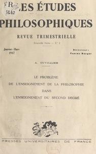 Armand Cuvillier et Gaston Berger - Le problème de l'enseignement de la philosophie dans l'enseignement du second degré - Janvier-mars 1947.