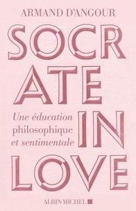 Armand d' Angour - Socrate in love - Une éducation philosophique et sentimentale.
