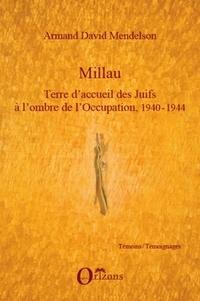 Armand David Mendelson - Millau, terre d'accueil des juifs à l'ombre de l'Occupation, 1940-1944.