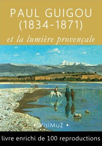 Armand Dayot et Théodore Duret - Paul Guigou (1834-1871) - La lumière provençale.