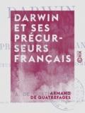 Armand de Quatrefages - Darwin et ses précurseurs français - Étude sur le transformisme.