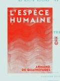 Armand de Quatrefages - L'Espèce humaine.