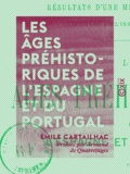 Armand de Quatrefages et Émile Cartailhac - Les Âges préhistoriques de l'Espagne et du Portugal - Résultats d'une mission scientifique du ministère de l'Instruction publique.