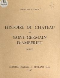 Armand Decour - Histoire du château de Saint-Germain d'Ambérieu (Bugey).