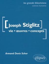 Armand-Denis Schor - Joseph Stiglitz - Vie, oeuvres, concepts.