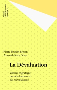 Armand-Denis Schor et Pierre-Hubert Breton - La Dévaluation - Théorie et pratique des dévaluations et des réévaluations.