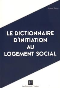Armand Duparc - Le dictionnaire d'initiation au logement social.