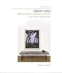 Armand Dupuy - Jérémy Liron - Récits, pensées, dérives & chutes.