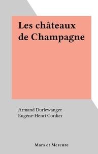 Armand Durlewanger et Eugène-Henri Cordier - Les châteaux de Champagne.