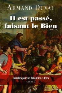 """Armand Duval - """"Il est passé, faisant le bien"""" (Ac 10, 38) - Homélies pour les dimanches et fêtes, Année C."""