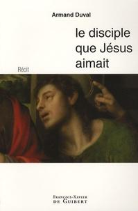 Armand Duval - Le disciple que Jésus aimait.