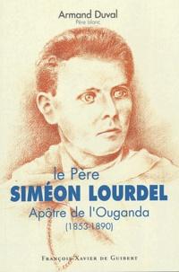 Armand Duval - Le Père Siméon Lourdel - Apôtre de l'Ouganda (1853-1890).