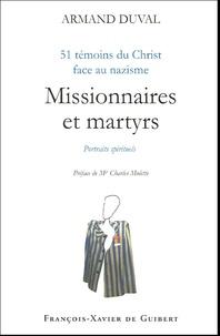Armand Duval - Missionnaires et martyrs - 51 témoins du Christ face au nazisme.