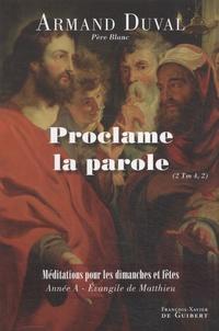 Armand Duval - Proclame la parole (2 Tm 4,2) - Homélies pour les dimanches et fêtes, Année A.