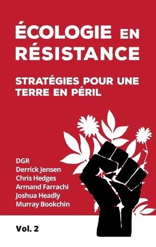 Armand Farrachi et Chris Hedges - Ecologie en résistance - Stratégies pour une terre en péril (volume 2).