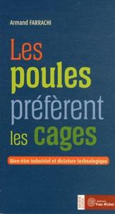Armand Farrachi - Les poules préfèrent les cages - Bien-être industriel et dictature technologique.