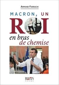 Armand Farrachi - Macron, un roi en bras de chemise.