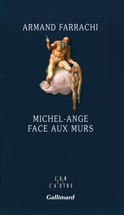 Armand Farrachi - Michel-Ange face aux murs.