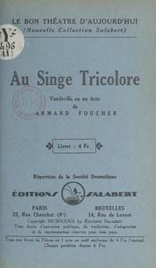 Armand Foucher et  Société dramatique - Au singe tricolore - Vaudeville en un acte.