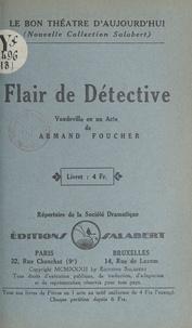 Armand Foucher - Flair de détective - Vaudeville en un acte.