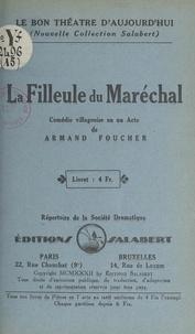 Armand Foucher - La filleule du maréchal - Comédie villageoise en un acte.