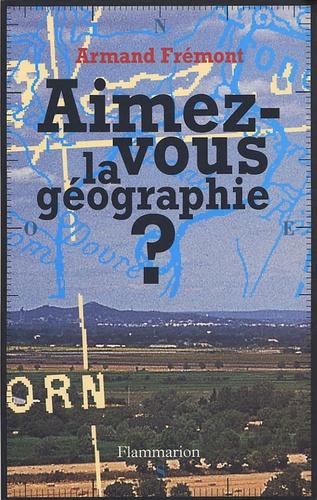 Armand Frémont - Aimez-vous la géographie ?.