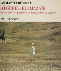 Armand Frémont - Algérie (El Djazaïr) - Les carnets de guerre et de terrain d'un géographe.