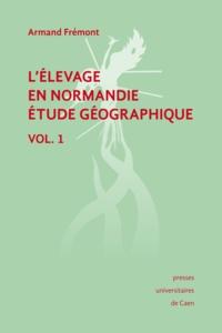 Armand Frémont - L'élevage en Normandie, étude géographique. Volume I.