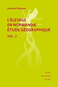 Armand Frémont - L'élevage en Normandie, étude géographique. Volume II.