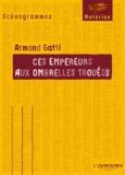 Armand Gatti - Ces empereurs aux ombrelles trouées.