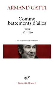 Michel Séonnet et Armand Gatti - Comme battements d'ailes - Poésie 1961-1999.