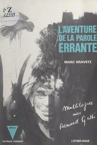 Armand Gatti et Marc Kravetz - L'aventure de la parole errante.