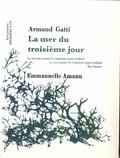Armand Gatti et Emmanuelle Amann - La mer du troisième jour.
