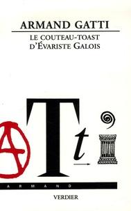 Armand Gatti - Le couteau-toast d'Evariste Galois.