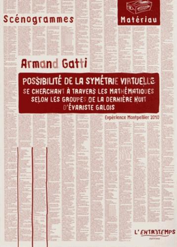 Armand Gatti - Possibilité de la symétrie virtuelle se cherchant à travers les mathématiques selon les groupes de la dernière nuit d'Evariste Galois.