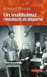 Armand Giraud - Un instituteur résistant et déporté.