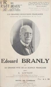 Armand Givelet et Raymond Durot - Édouard Branly - Ou La grande pitié de la science française. Centenaire de l'inventeur de la T. S. F..