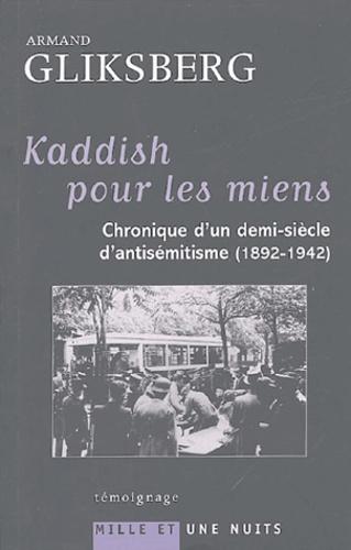 Armand Gliksberg - Kaddish pour les miens - Chronique d'un demi-siècle d'antisémitisme (1892-1942).