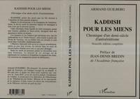 Armand Guilberg - Kaddish pour les miens - Chronique d'un demi-siècle d'antisémitisme.