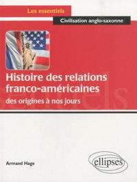 Armand Hage - Histoire des relations franco-américaines - des origines à nos jours.